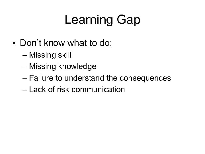Learning Gap • Don't know what to do: – Missing skill – Missing knowledge