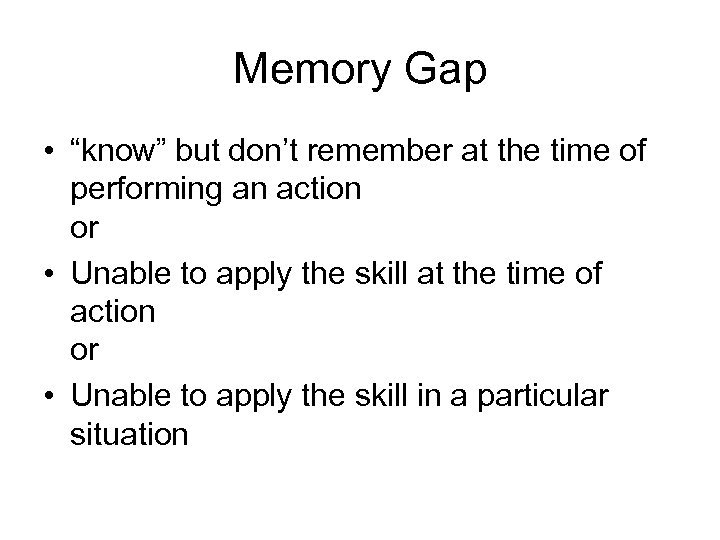 """Memory Gap • """"know"""" but don't remember at the time of performing an action"""