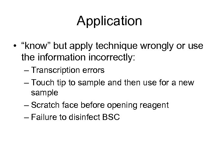 """Application • """"know"""" but apply technique wrongly or use the information incorrectly: – Transcription"""