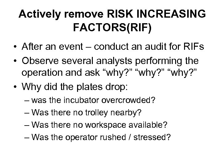 Actively remove RISK INCREASING FACTORS(RIF) • After an event – conduct an audit for