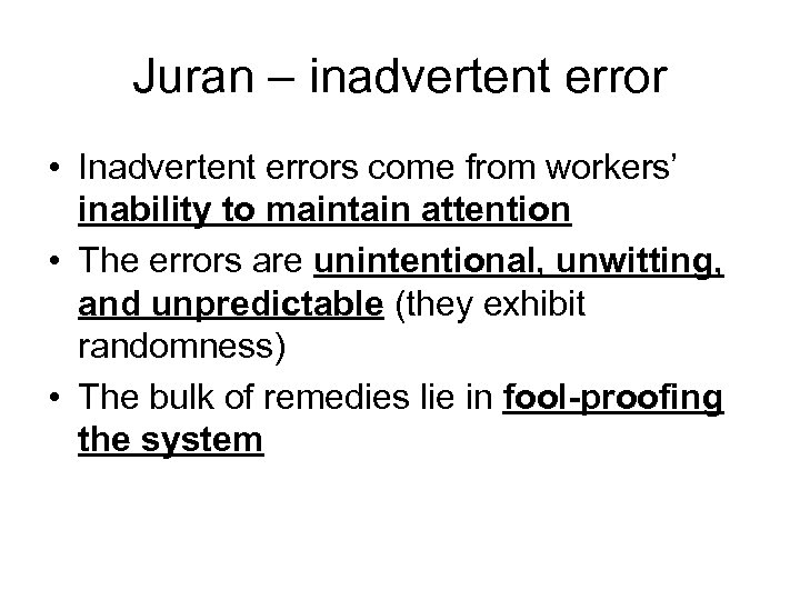 Juran – inadvertent error • Inadvertent errors come from workers' inability to maintain attention