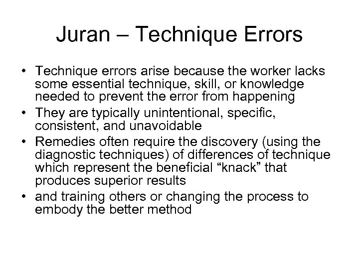Juran – Technique Errors • Technique errors arise because the worker lacks some essential