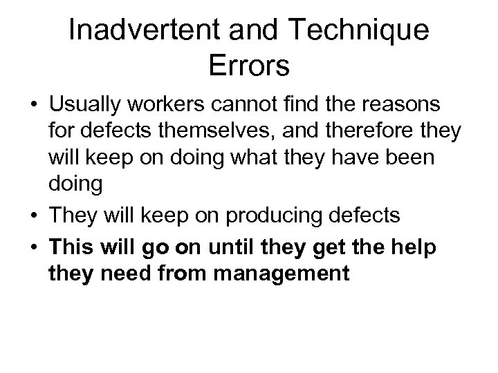 Inadvertent and Technique Errors • Usually workers cannot find the reasons for defects themselves,