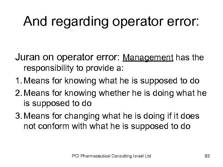 And regarding operator error: Juran on operator error: Management has the responsibility to provide