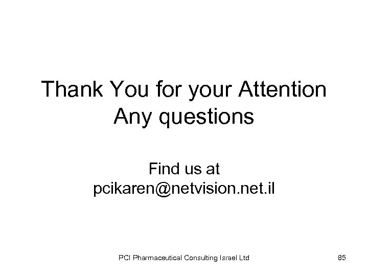 Thank You for your Attention Any questions Find us at pcikaren@netvision. net. il PCI
