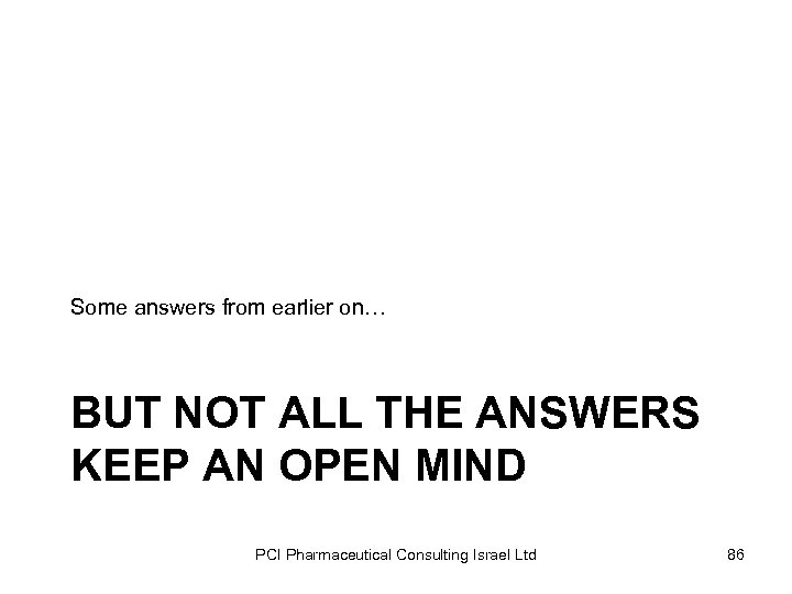 Some answers from earlier on… BUT NOT ALL THE ANSWERS KEEP AN OPEN MIND