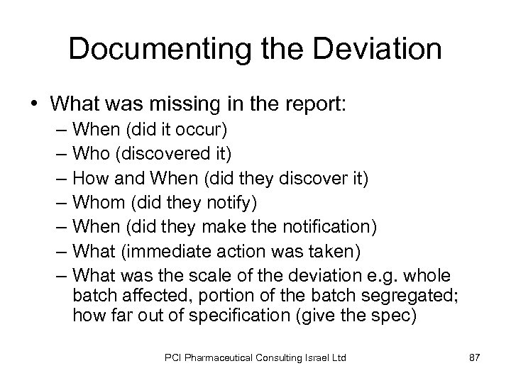 Documenting the Deviation • What was missing in the report: – When (did it