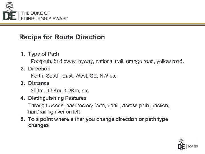 Recipe for Route Direction 1. Type of Path Footpath, bridleway, byway, national trail, orange