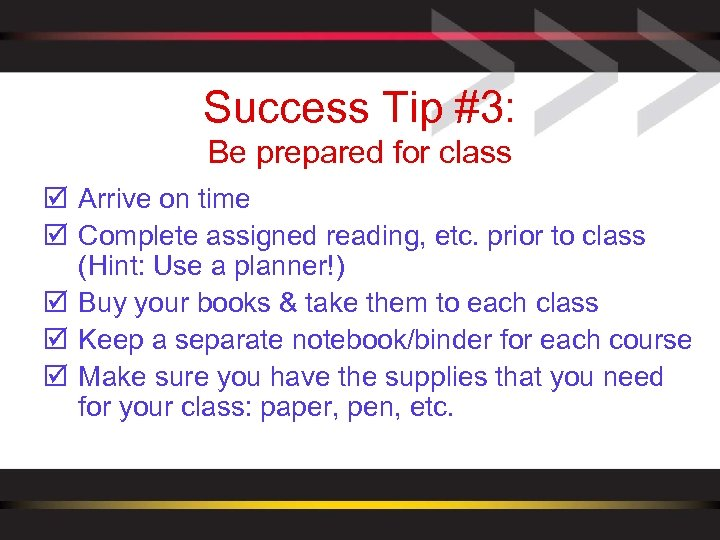 Success Tip #3: Be prepared for class þ Arrive on time þ Complete assigned