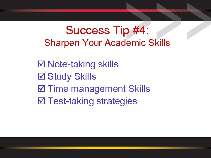 Success Tip #4: Sharpen Your Academic Skills þ Note-taking skills þ Study Skills þ