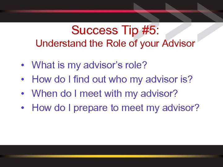 Success Tip #5: Understand the Role of your Advisor • • What is my