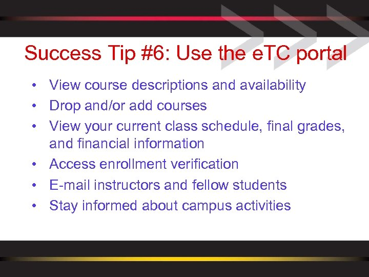 Success Tip #6: Use the e. TC portal • View course descriptions and availability