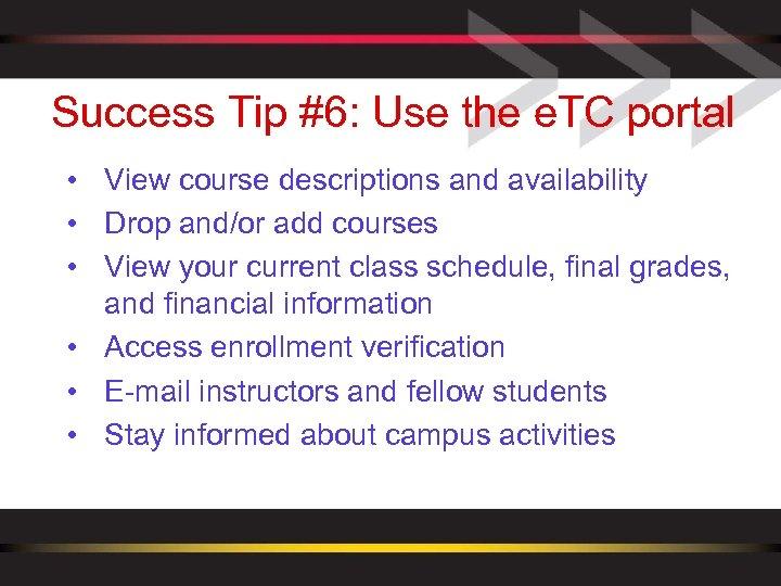 Success Tip #6: Use the e. TC portal • View course descriptions and availability