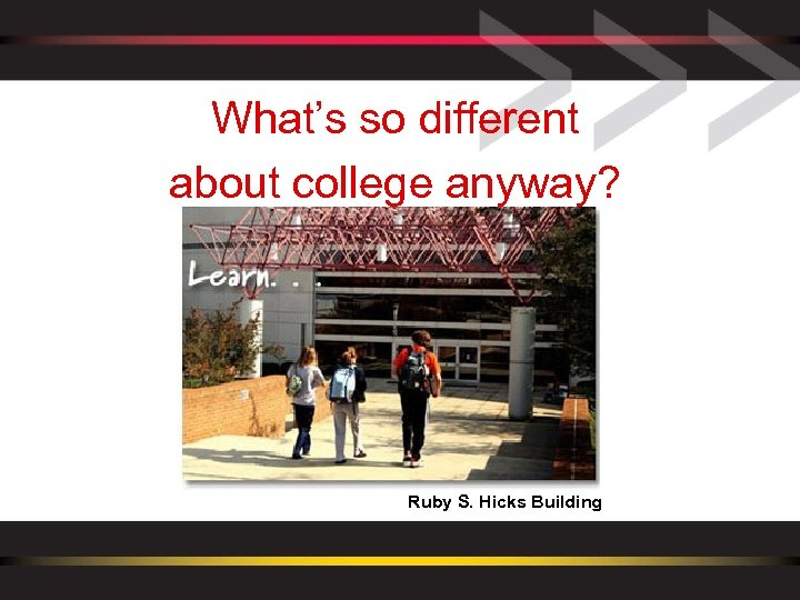 What's so different about college anyway? Ruby S. Hicks Building
