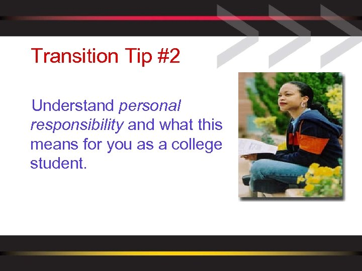 Transition Tip #2 Understand personal responsibility and what this means for you as a