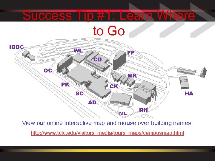 Success Tip #1: Learn Where to Go IBDC Know how to navigate the campus!