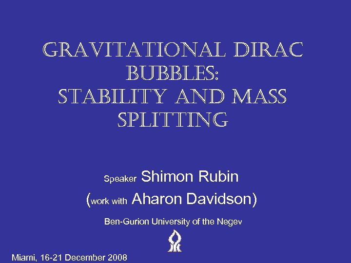 gravitational dirac bubbles: stability and Mass splitting Shimon Rubin (work with Aharon Davidson) Speaker