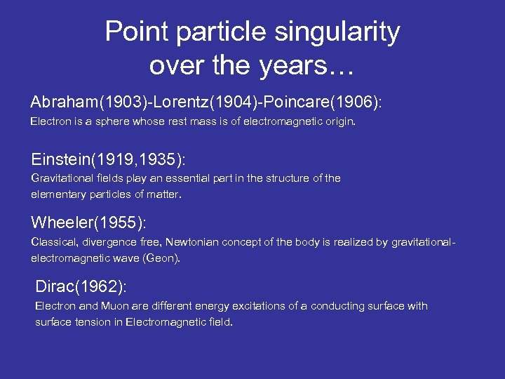 Point particle singularity over the years… Abraham(1903)-Lorentz(1904)-Poincare(1906): Electron is a sphere whose rest mass