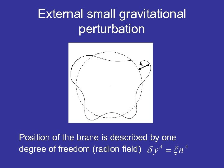 External small gravitational perturbation Position of the brane is described by one degree of