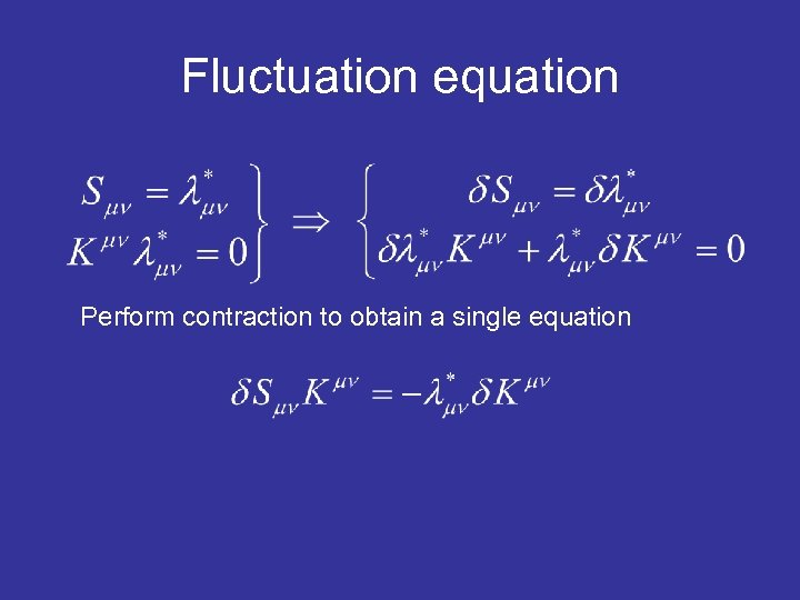 Fluctuation equation Perform contraction to obtain a single equation