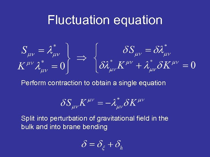Fluctuation equation Perform contraction to obtain a single equation Split into perturbation of gravitational