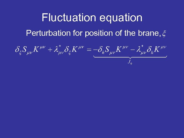 Fluctuation equation Perturbation for position of the brane,