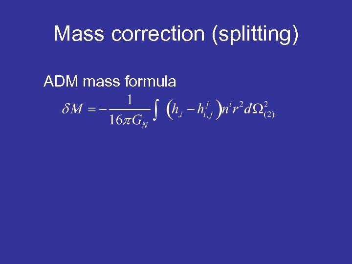 Mass correction (splitting) ADM mass formula