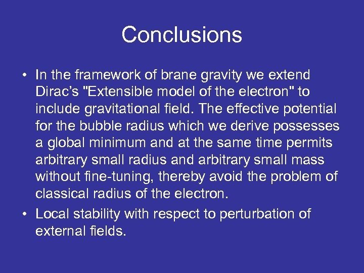 Conclusions • In the framework of brane gravity we extend Dirac's