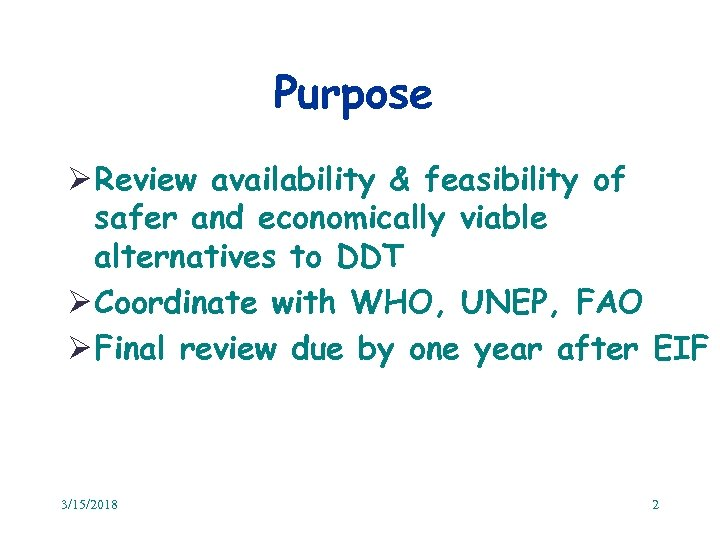 Purpose Ø Review availability & feasibility of safer and economically viable alternatives to DDT