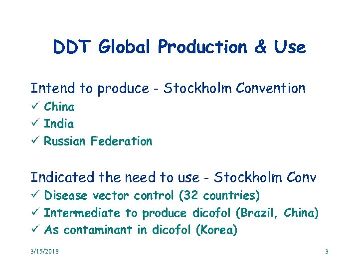 DDT Global Production & Use Intend to produce - Stockholm Convention ü China ü