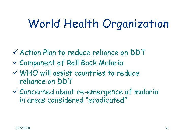 World Health Organization ü Action Plan to reduce reliance on DDT ü Component of