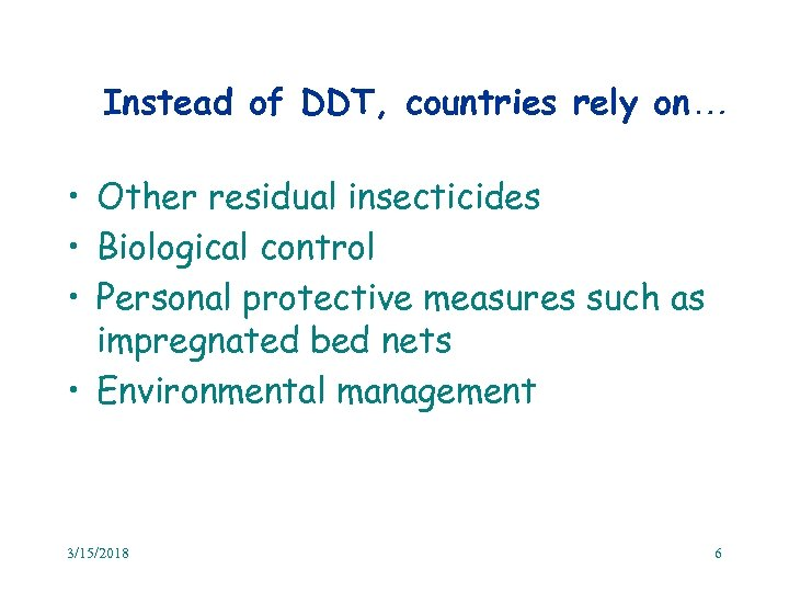 Instead of DDT, countries rely on… • Other residual insecticides • Biological control •