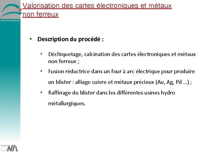 Valorisation des cartes électroniques et métaux non ferreux • Description du procédé : •
