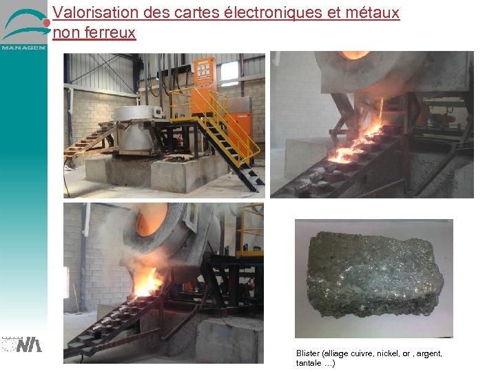 Valorisation des cartes électroniques et métaux non ferreux Blister (alliage cuivre, nickel, or ,