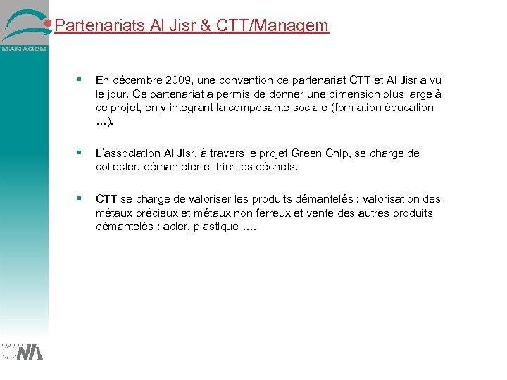 Partenariats Al Jisr & CTT/Managem En décembre 2009, une convention de partenariat CTT et