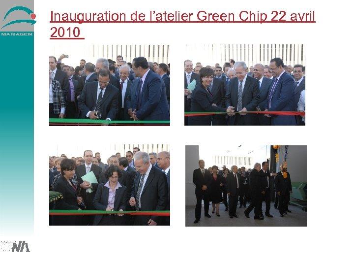 Inauguration de l'atelier Green Chip 22 avril 2010