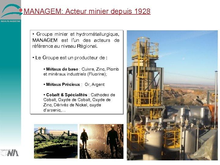 MANAGEM: Acteur minier depuis 1928 • Groupe minier et hydrométallurgique, MANAGEM est l'un des