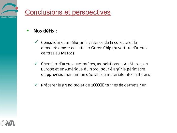 Conclusions et perspectives • Nos défis : ü Consolider et améliorer la cadence de