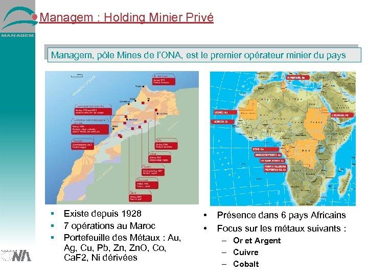 Managem : Holding Minier Privé Managem, pôle Mines de l'ONA, est le premier opérateur