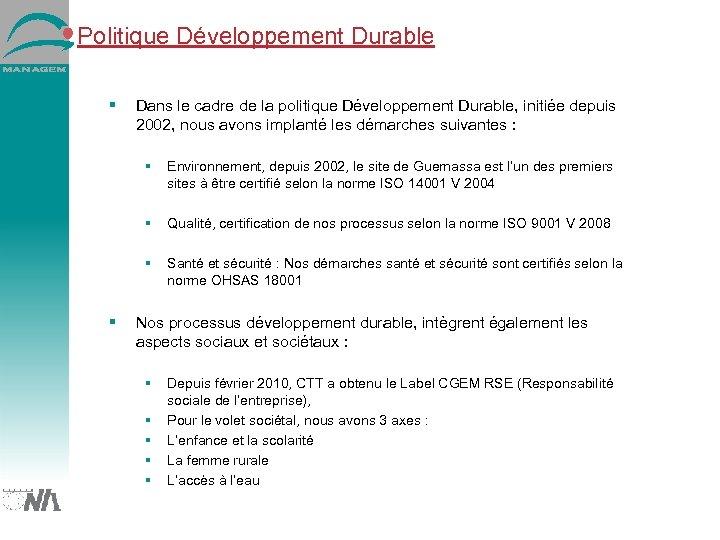 Politique Développement Durable Dans le cadre de la politique Développement Durable, initiée depuis 2002,