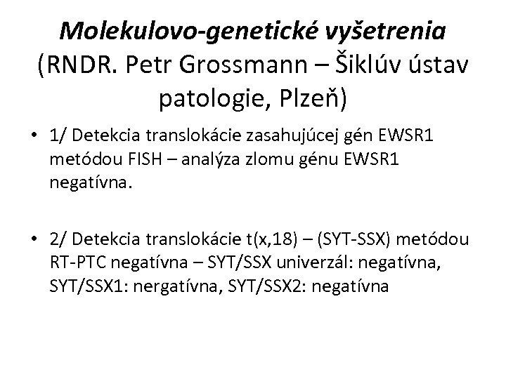 Molekulovo-genetické vyšetrenia (RNDR. Petr Grossmann – Šiklúv ústav patologie, Plzeň) • 1/ Detekcia translokácie