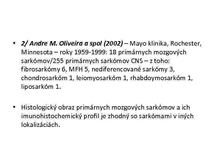 • 2/ Andre M. Oliveira a spol (2002) – Mayo klinika, Rochester, Minnesota