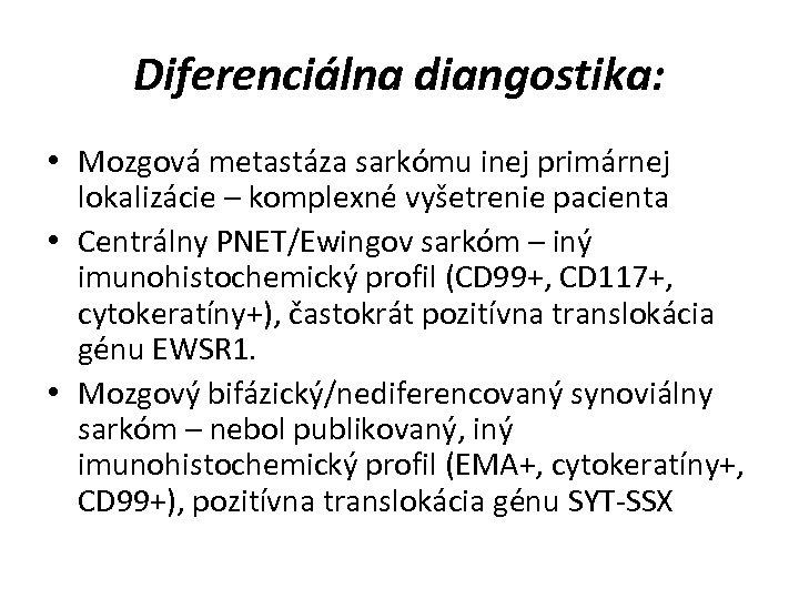 Diferenciálna diangostika: • Mozgová metastáza sarkómu inej primárnej lokalizácie – komplexné vyšetrenie pacienta •