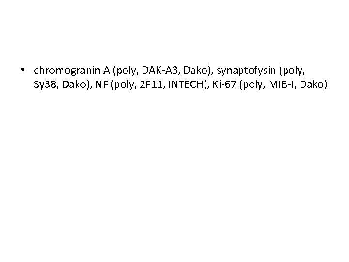 • chromogranin A (poly, DAK-A 3, Dako), synaptofysin (poly, Sy 38, Dako), NF