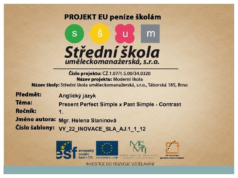 Anglický jazyk Present Perfect Simple x Past Simple - Contrast 1. Mgr. Helena Slaninová