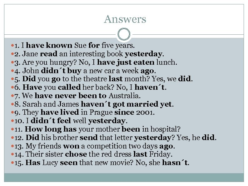 Answers 1. I have known Sue for five years. 2. Jane read an interesting