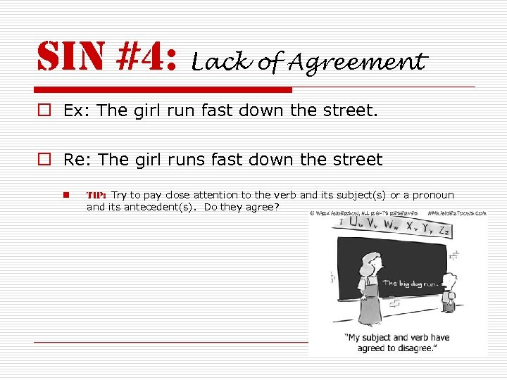 sin #4: Lack of Agreement o Ex: The girl run fast down the street.
