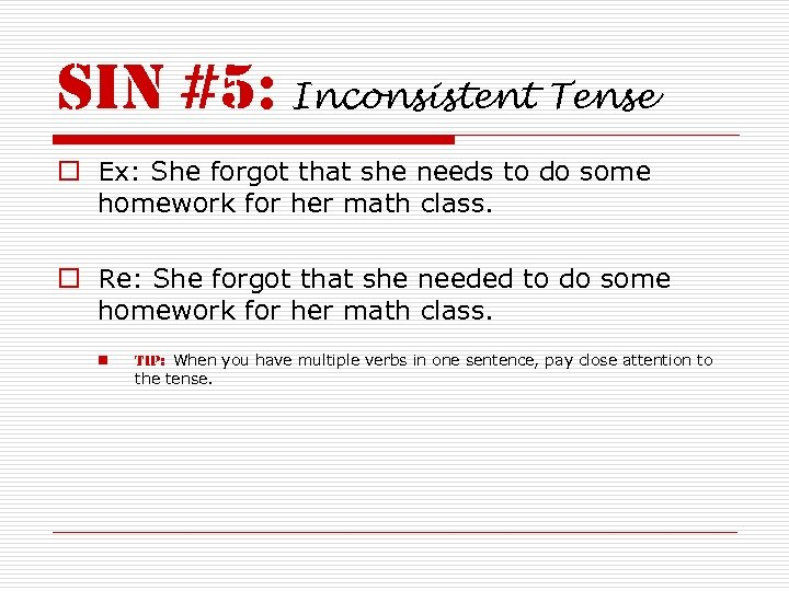 sin #5: Inconsistent Tense o Ex: She forgot that she needs to do some