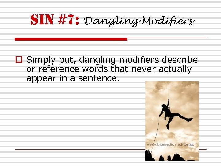sin #7: Dangling Modifiers o Simply put, dangling modifiers describe or reference words that