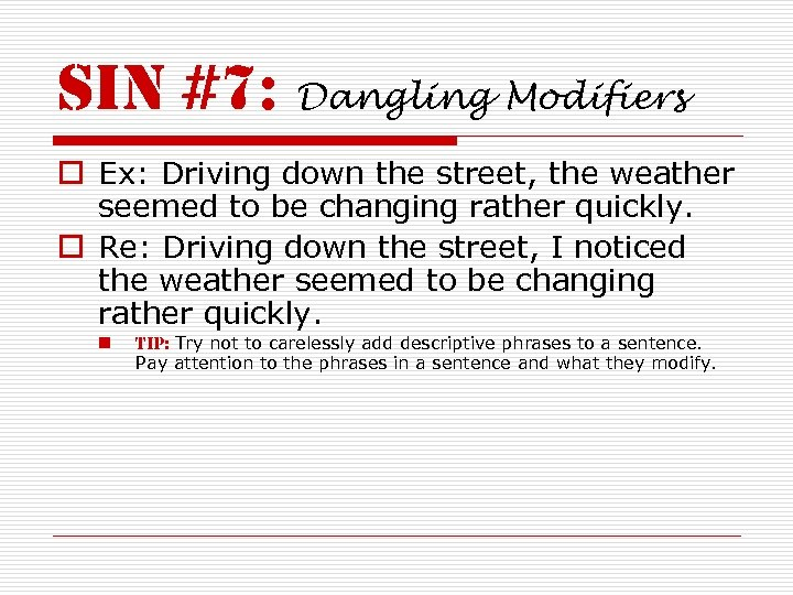 sin #7: Dangling Modifiers o Ex: Driving down the street, the weather seemed to